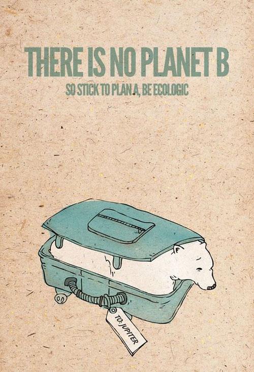 """""""Il n'y a pas de planète B, alors tenez-vous en au plan A , soyez écolo."""" Source inconnue."""